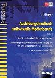 Ausbildungshandbuch audiovisuelle Medienberufe, Bd.1, Ausbildungshandbuch für das erste Lehrjahr