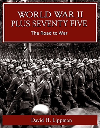World War II Plus 75 -- The Road to War (World War II Plus 75 -- A Day-by-Day History Book 1)