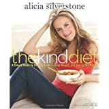 The Kind Diet: A Simple Guide to Feeling Great, Losing Weight, and Saving the Planetby Alicia Silverstone