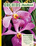 Orchids Handbook: A Practical Guide to the Care and Cultivation of 40 Popular Orchid Species and Their Hybrids