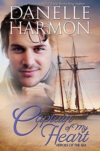 Captain Of My Heart (A Heroes of the Sea Book 2) by [Harmon, Danelle]