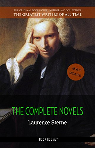 Laurence Sterne: The Complete Novels [newly updated] (Book House Publishing) (The Greatest Writers of All Time)