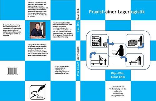 Praxistrainer Lagerlogistik: Arbeitsbuch zur Vorbereitung auf die praktische IHK-Prüfung in Lagerberufen