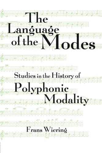 The Language of the Modes: Studies in the History of Polyphonic Modality (Criticism and Analysis of Early Music) by Routledge