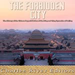 The Forbidden City: The History of the Chinese Imperial Palace of the Ming and Qing Dynasties in Beijing |  Charles River Editors