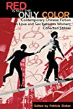 Red Is Not the Only Color: Contemporary Chinese Fiction on Love and Sex between Women, Collected Stories (Asian Voices)