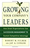 Growing Your Company's Leaders, Robert M. Fulmer and Jay A. Conger, 0814407676