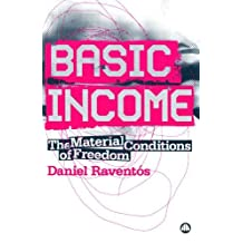 Basic Income: The Material Conditions of Freedom by Daniel Raventos (2007-12-20)