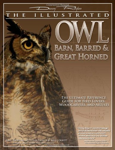 - Illustrated Owl: Barn, Barred & Great Horned: The Ultimate Reference Guide for Bird Lovers, Artists, Woodcarvers (The Denny Rogers Visual Reference series)