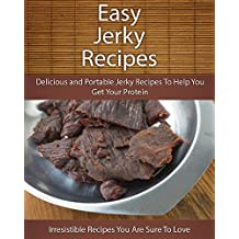Easy Jerky Recipes: Delicious and Portable Jerky Recipes To Help You Get Your Protein (The Easy Recipe)