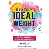 8 to Your Ideal Weight: Release Your Weight & Restore Your Power in 8 Weeks