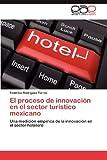El Proceso de Innovación en el Sector Turístico Mexicano, Federico Rodríguez Torres, 3659018902
