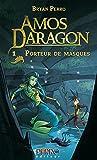 Amos Daragon: Tome 1 - Porteur de masques (French Edition)