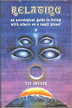 Relating * An Astrological Guide To Living With Others On A Small Planet