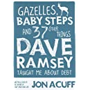 Gazelles, Baby Steps and 37 Other Things Dave Ramsey Taught Me about Debt