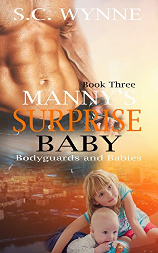 Manny's Surprise Baby: An Mpreg Romance (Bodyguards and Babies Book 3)