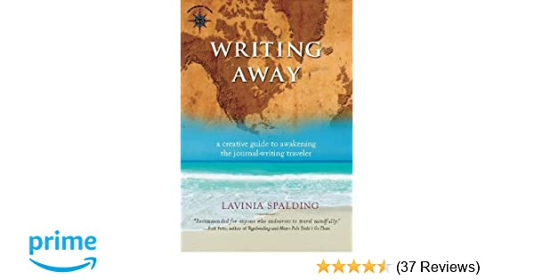 Writing away a creative guide to awakening the journal writing writing away a creative guide to awakening the journal writing traveler travelers tales lavinia spalding 9781932361674 amazon books fandeluxe Image collections