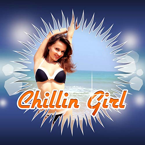 Chillin Girl - Summer Vibes of Chill Out Music for Total Relaxation, Just Relax, Lounge Ambient, Chilling, Music Therapy, Spiritual Chill ()