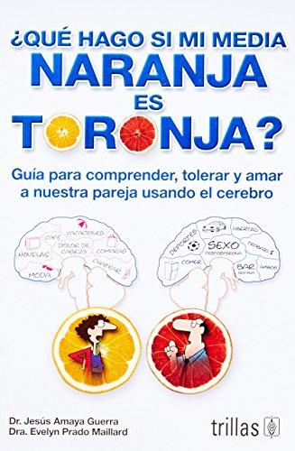 Qu  Hago Si Mi Media Naranja Es Toronja    What Should I Do If My Half Orange Is Grapefruit   Gu A Para Comprender  Tolerar Y Amar A Nuestra Pareja     Our Partner Using The Brain  Spanish Edition