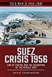 Suez Crisis 1956: End of Empire and the Reshaping of the Middle East (Cold War 1945-1991)