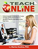 Teach Online! A Practical Guide for Finding Online Faculty Positions, Getting into The Distance Education Industry and Making Money from Home