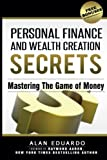 Personal Finance and Wealth Creation Secrets: Mastering The Game Of Money