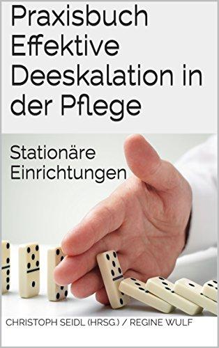 Praxisbuch Effektive Deeskalation in der Pflege: Stationäre Einrichtungen (Deeskalation im Gesundheitswesen 1)