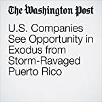 U.S. Companies See Opportunity in Exodus from Storm-Ravaged Puerto Rico | Chico Harlan