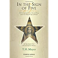 In the Sign of Five: 1879-1899-1933-1998 -Today: The Five Spiritual Events, Tasks and Beings of the First Half of the Age of Michael, an Apocalyptic View of Contemporary History