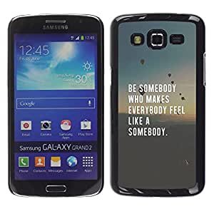 FlareStar Colour Printing Be Somebody Love Inspiring Quote Smart cáscara Funda Case Caso de plástico para Samsung Galaxy Grand 2 II / SM-G7102 / SM-G7105