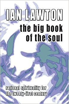 The Big Book of the Soul: Rational Spirituality for the twenty-first century