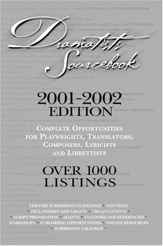 Dramatists Sourcebook 2002-03 Edition: Complete Opportunities for Playwrights, Translators, Composers, Lyricists and Librettists