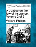 A treatise on the law of insurance. Volume 2 Of 2, Willard Phillips, 1240186703
