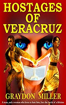 The Hostages of Veracruz by [Miller, Grady]