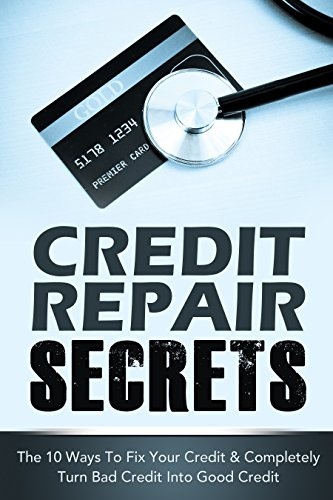 CREDIT REPAIR SECRETS: The 10 Ways To Fix Your Credit & Completely Turn Bad Credit Into Good Credit (Financial Peace) (Financial Books, Credit Repair Books Book 1) by [Greene, Michael]