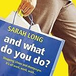 And What Do You Do?   Sarah Long