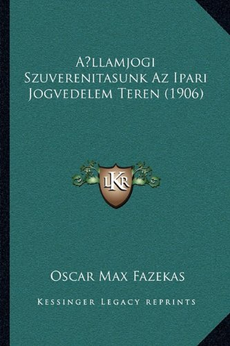 Allamjogi Szuverenitasunk Az Ipari Jogvedelem Teren (1906) (Hungarian Edition) pdf epub