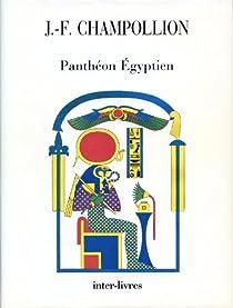 Pantheon egyptien : collection des personnages mythologiques de l'ancienne egypte par Champollion
