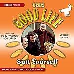 The Good Life: Volume 7: Suit Yourself |  BBC Audiobooks Ltd