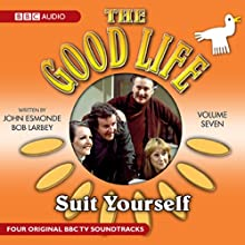 The Good Life: Volume 7: Suit Yourself Radio/TV Program by  BBC Audiobooks Ltd Narrated by Richard Briers, Felicity Kendal, Paul Eddington, Penelope Keith