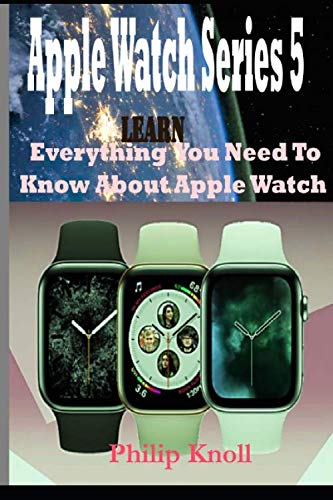 Apple Watch Series 5: Learn Everything You Need To Know About Apple Watch