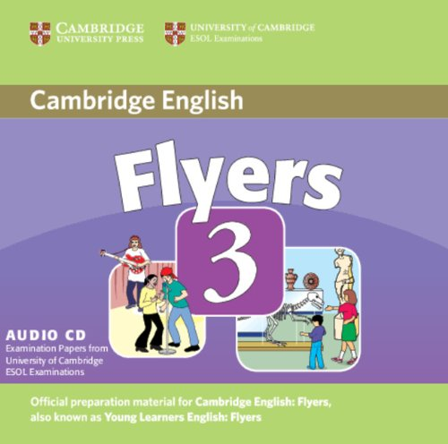 Cambridge Young Learners English Tests Flyers 3 Audio CD: Examination Papers from the University of Cambridge ESOL Examinations by Cambridge University Press