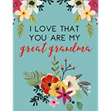 I Love That You Are My Great Grandma: Flower Notebook, Great Grandma Gifts