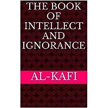 The Book of Intellect and Ignorance (AL-kafi 1)