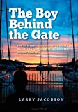 img - for The Boy Behind the Gate: How His Dream of Sailing Around the World Became a Six-Year Odyssey of Adventure, Fear, Discovery, and Love book / textbook / text book