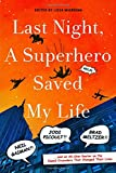 Image of Last Night, a Superhero Saved My Life: Neil Gaiman!! Jodi Picoult!! Brad Meltzer!! . . . and an All-Star Roster on the Caped Crusaders That Changed Their Lives