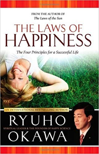The Laws of Happiness: The Four Principles for a Successful Life by Ryuho Okawa (2011-07-01)