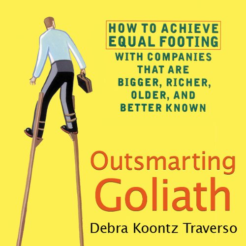 Outsmarting Goliath: How to Achieve Equal Footing with Companies that are Bigger, Richer, Older, and Better Known by Blackstone Audio, Inc.