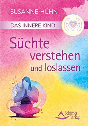 Das Innere Kind - Süchte verstehen und loslassen Taschenbuch – 7. August 2015 Susanne Hühn Schirner Verlag 3843451230 Gefühl