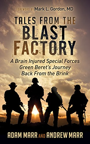 Tales From the Blast Factory: A Brain Injured Special Forces Green Beret's Journey Back From the - Brain Blast